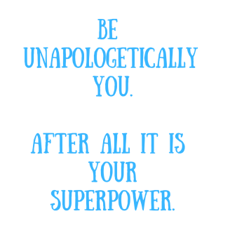 Be unapologetically you.png