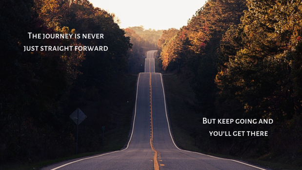 The journey is never just straight forward.png