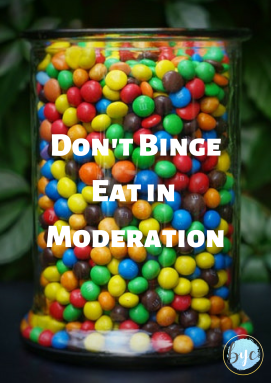 Don't Binge Eat in Moderation.png