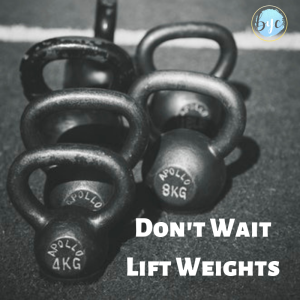 Dont wait lift weights.png