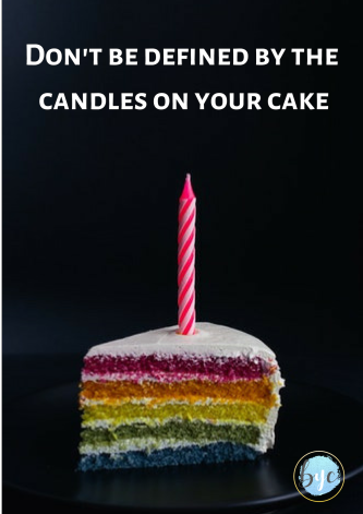 Don't be defined by the candles on your cake.png