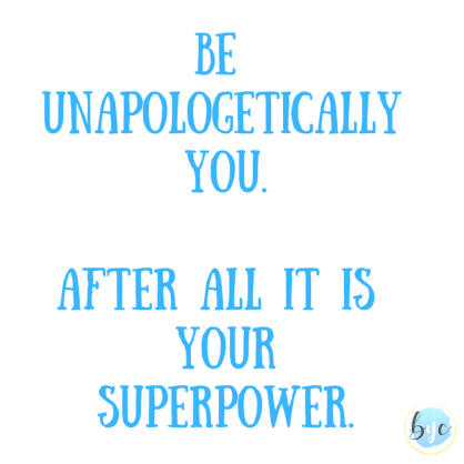 Be unapologetically you.2