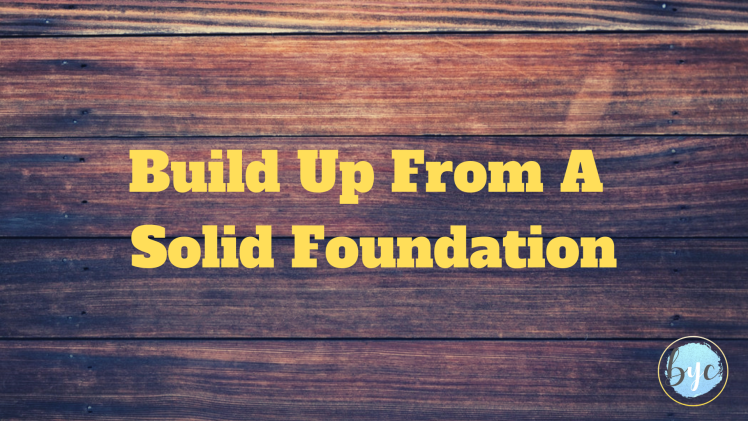 build up from a solid foundation