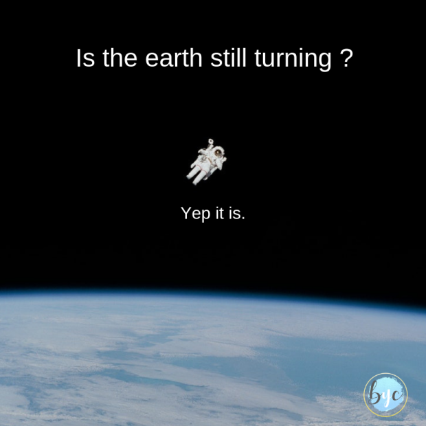 Is the earth still turning _
